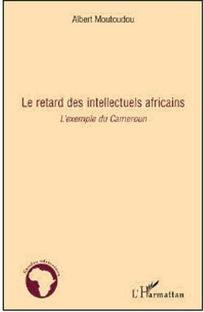 """Le retard des intellectuels africains : l'exemple du Cameroun"""